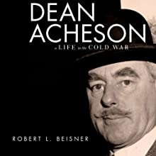 Dean Acheson: A Life in the Cold War Audiobook by Robert L Beisner Narrated by Ben Bartolone