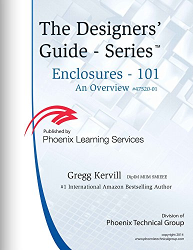 Enclosures 101: What You Need To Know (Designers' Guide Seriestm Book 6)