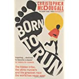 Born to Run: The Hidden Tribe, the Ultra-Runners, and the Greatest Race the World Has Never Seenby Christopher McDougall