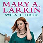 Sworn to Secrecy (       UNABRIDGED) by Mary A. Larkin Narrated by Caroline Lennon