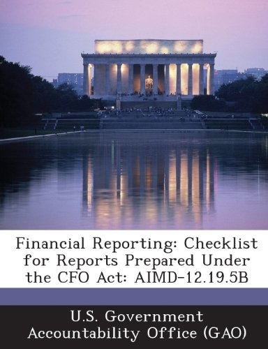 Financial Reporting: Checklist for Reports Prepared Under the CFO ACT: Aimd-12.19.5b