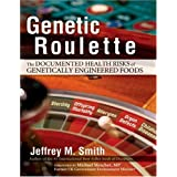 Genetic Roulette: The Documented Health Risks of Genetically Engineered Foods ~ Jeffrey M. Smith