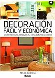 Decoración fácil y económica .Secretos para renovar tu casa con poco dinero. (Spanish Edition)