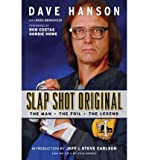 [ SLAP SHOT ORIGINAL: THE MAN, THE FOIL, AND THE LEGEND ] By Hanson, Dave ( Author) 2013 [ Paperback ]