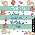 Glück ist, wenn man trotzdem liebt Hörbuch von Petra Hülsmann Gesprochen von: Yara Blümel