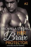 Her Brave Protector (Her Protector Alpha Male Military Romance Book 2) (English Edition)