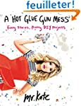 A Hot Glue Gun Mess: Funny Stories, P...