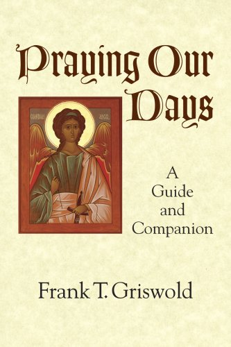 Praying Our Days: A Guide and Companion, Frank T. Griswold