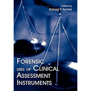 Forensic Uses of Clinical Assessment Instruments Robert P. Archer