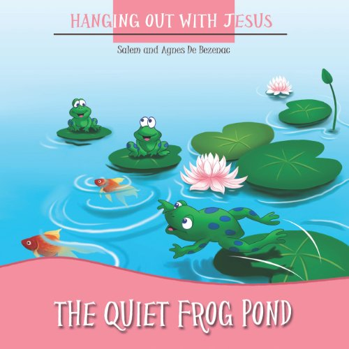 the-quiet-frog-pond-hanging-out-with-jesus-book-2-english-edition