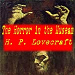 The Horror in the Museum | H. P. Lovecraft,Hazel Heald