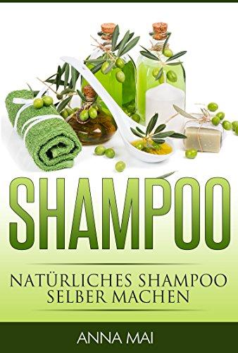 shampoo-naturliches-shampoo-selber-machen-2-auflage-50-rezepte-fur-alle-haartypen-shampoo-naturshamp
