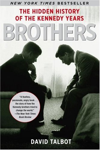 Brothers: The Hidden History of the Kennedy Years: David Talbot: 9780743269193: Amazon.com: Books