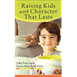 Raising Kids with Character That Lasts ~ John Yates