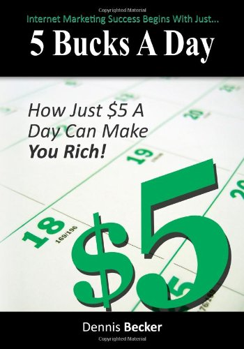 5 Bucks A Day: The Key To Internet Marketing Success