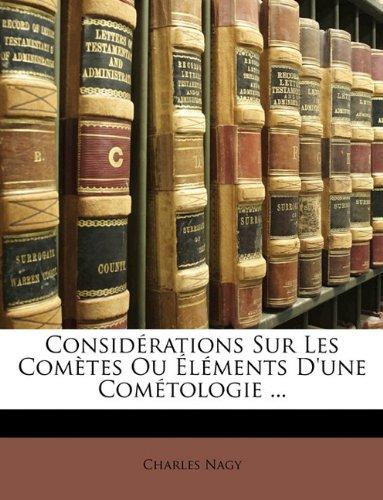 Considérations Sur Les Comètes Ou Éléments D'une Cométologie ...
