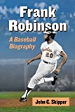 Frank Robinson: A Baseball Biography