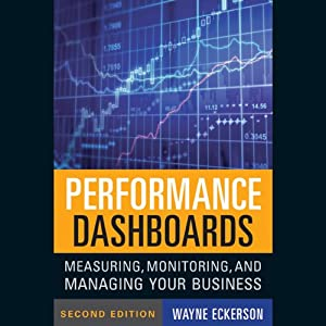 Performance Dashboards: Measuring, Monitoring, and Managing Your Business | [Wayne W. Eckerson]