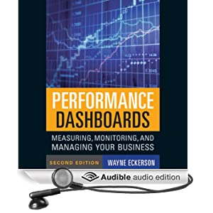 Performance Dashboards: Measuring, Monitoring, and Managing Your Business (Unabridged)