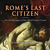 Rome's Last Citizen: The Life and Legacy of Cato, Mortal Enemy of Caesar | [Rob Goodman, Jimmy Soni]