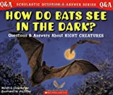 Scholastic Q & A: How Do Bats See In The Dark? (Scholastic Question & Answer) (0439229049) by Berger, Melvin