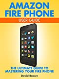Amazon Fire Phone User Guide: The Ultimate Guide to Mastering Your Fire Phone