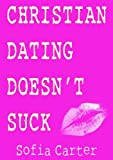 Christian Dating Doesn't Suck: A Compact Guide for Women in Christian Dating Relationships