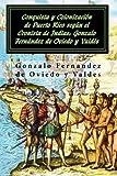 img - for Conquista y colonizacion de Puerto Rico segun el Cronista de Indias: Gonzalo Fernandez de Oviedo y Valdes (Spanish Edition) book / textbook / text book