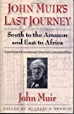 John Muir's Last Journey: South To The Amazon And East To Africa: Unpublished Journals And Selected Correspondence (Pioneers of Conservation)