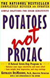 Potatoes Not Prozac: Solutions for Sugar Sensitivity by DesMaisons, Kathleen Updated Edition (1/1/2008)