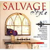 Salvage Style: 45 Home & Garden Projects Using Reclaimed Architectural Details