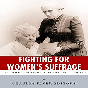 Fighting for Women's Suffrage: The Lives and Legacies of Susan B. Anthony and Elizabeth Cady Stanton Audiobook