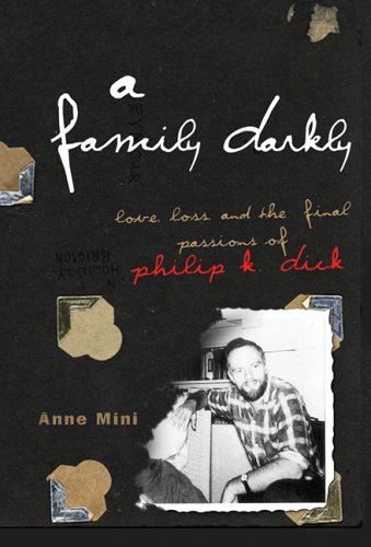 A Family Darkly: Love, Loss, and the Final Passions of Philip K. Dick: Anne Mini: 9780786716388: Amazon.com: Books