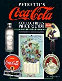 Petretti's Coca-Cola Collectibles Price Guide (Warman's Coca-Cola Collectibles: Identification & Price Guide)