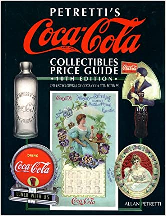 Petretti's Coca-Cola Collectibles Price Guide (Warman's Coca-Cola Collectibles: Identification & Price Guide)