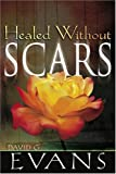 img - for By David Evans Healed Without Scars [Paperback] book / textbook / text book
