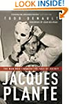 Jacques Plante: The Man Who Changed t...