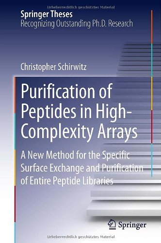 Purification Of Peptides In High-Complexity Arrays: A New Method For The Specific Surface Exchange And Purification Of Entire Peptide Libraries (Springer Theses)