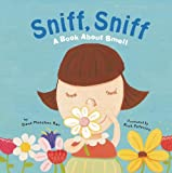 Sniff, Sniff: A Book About Smell (Amazing Body: The Five Senses)