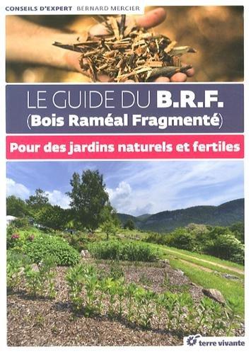 Le guide du BRF (bois raméal fragmenté) : pour des jardins naturels et fertiles