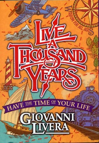 Image for Live a Thousand Years : Have the Time of Your Life