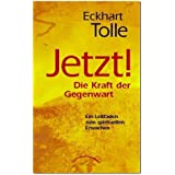 JETZT! Die Kraft der Gegenwart: Ein Leitfaden zum spirituellen Erwachenvon &#34;Eckhart Tolle&#34;