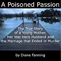 A Poisoned Passion: A Young Mother, her War Hero Husband, and the Marriage that Ended in Murder (St. Martin's True Crime Library) Audiobook by Diane Fanning Narrated by Shelby Lewis