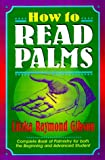 img - for How to Read Palms: The Complete Book of Palmistry for Both the Beginning and Advanced Student, Revised Edition book / textbook / text book
