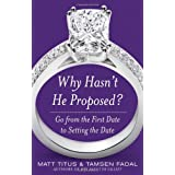 Why Hasn't He Proposed?: Go from the First Date to Setting the Date ~ Matt Titus