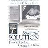 Splendid Solution: Jonas Salk and the Conquest of Polio ~ Jeffrey Kluger