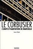 Le Corbusier: L'Unite d'habitation de Marseille (Monographies d'architecture) (French Edition) (2863640453) by Sbriglio, Jacques