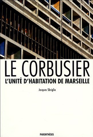 Le Corbusier: L'Unite d'habitation de Marseille (Monographies d'architecture) (French Edition)