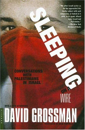 Sleeping on a Wire : Conversations With Palestinians in Israel, DAVID GROSSMAN, HAIM WATZMAN