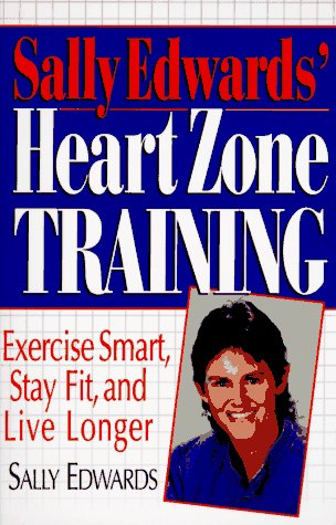 Sally Edwards' Heart Zone Training: Exercise Smart, Stay Fit and Live Longer, Sally Edwards